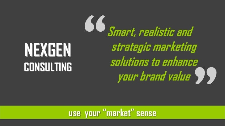 "NEXGENCONSULTING<br />Smart, realistic and strategic marketing solutions to enhance your brand value<br />use  your ""marke..."