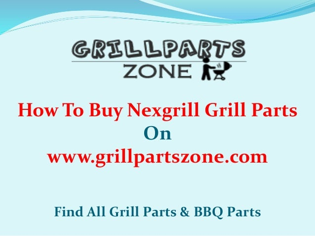 Nexgrill Bbq Parts And Gas Grill Replacement Parts At Grill Parts Zone