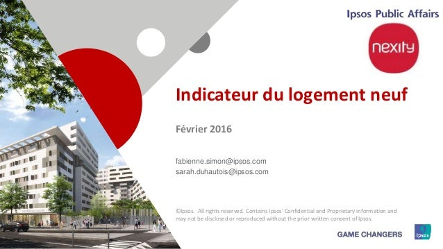 1 Indicateur du logement neuf Février 2016 fabienne.simon@ipsos.com sarah.duhautois@ipsos.com ©Ipsos. All rights reserved....