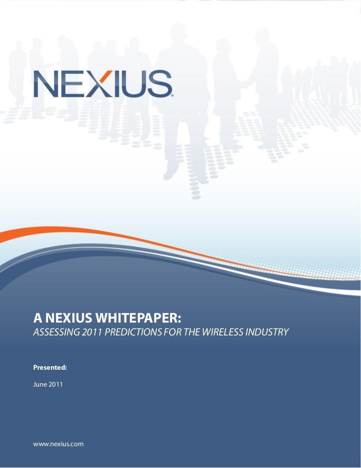 A NEXIUS WHITEPAPER:         ASSESSING 2011 PREDICTIONS FOR THE WIRELESS INDUSTRY         Presented:         June 2011Page...