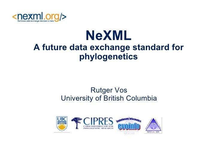 NeXML A future data exchange standard for phylogenetics Rutger Vos University of British Columbia