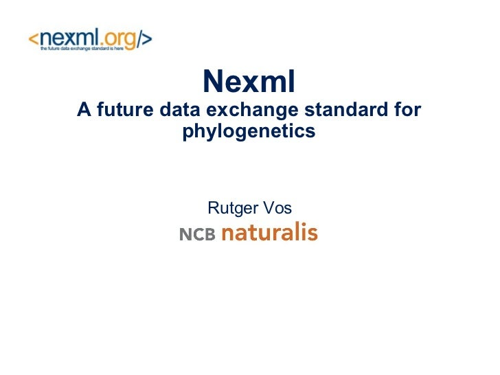 Nexml A future data exchange standard for phylogenetics Rutger Vos