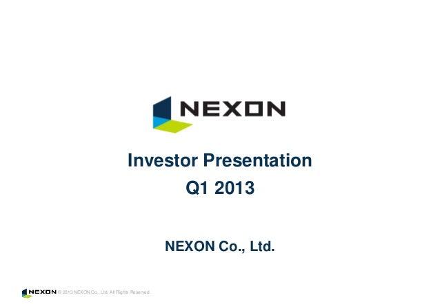 © 2013 NEXON Co., Ltd. All Rights Reserved.NEXON Co., Ltd.Investor PresentationQ1 2013