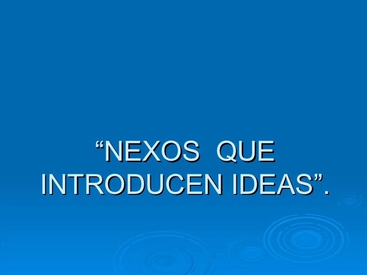 """"""" NEXOS  QUE INTRODUCEN IDEAS""""."""