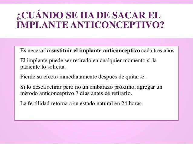 ¿CUÁNDO SE HA DE SACAR EL IMPLANTE ANTICONCEPTIVO?  Es necesario sustituir el implante anticonceptivo cada tres años  El...