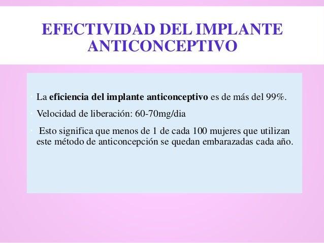 EFECTIVIDAD DEL IMPLANTE ANTICONCEPTIVO  La eficiencia del implante anticonceptivo es de más del 99%.  Velocidad de libe...