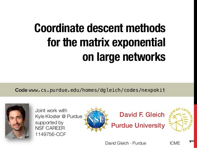 Coordinate descent methods for the matrix exponential ! on large networks David F. Gleich! Purdue University! Joint work w...