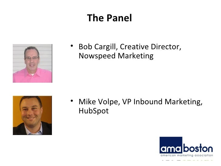 The Panel <ul><li>Bob Cargill, Creative Director, Nowspeed Marketing </li></ul><ul><li>Mike Volpe, VP Inbound Marketing, H...