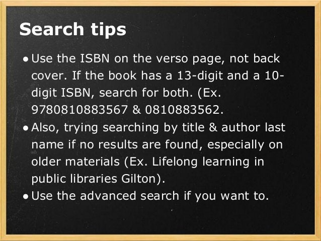 Search tips ●Use the ISBN on the verso page, not back cover. If the book has a 13-digit and a 10- digit ISBN, search for b...