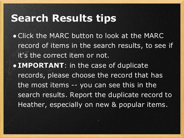 Search Results tips ●Click the MARC button to look at the MARC record of items in the search results, to see if it's the c...