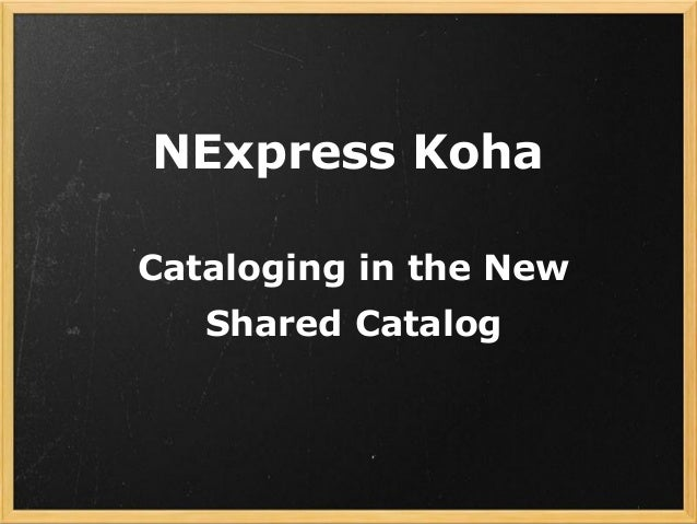 NExpress Koha Cataloging in the New Shared Catalog