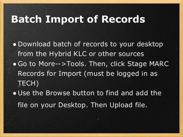 Batch Import of Records ●Download batch of records to your desktop from the Hybrid KLC or other sources ●Go to More-->Tool...