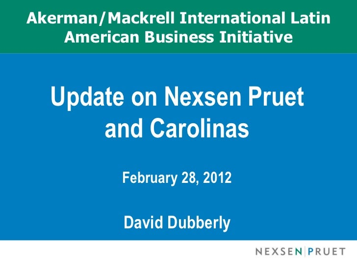 Akerman/Mackrell International Latin American Business Initiative <ul><li>Update on Nexsen Pruet and Carolinas </li></ul><...