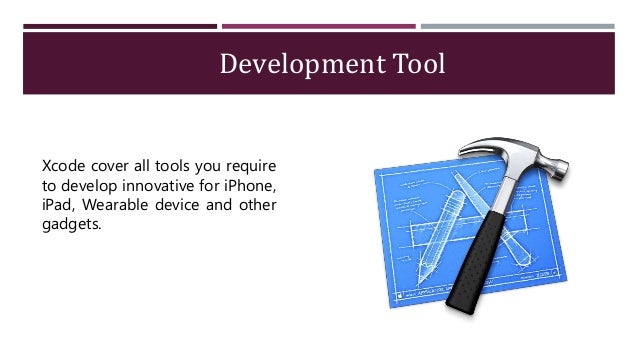 Development Tool Xcode cover all tools you require to develop innovative for iPhone, iPad, Wearable device and other gadge...