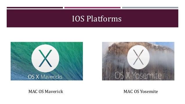 IOS Platforms MAC OS Maverick MAC OS Yosemite