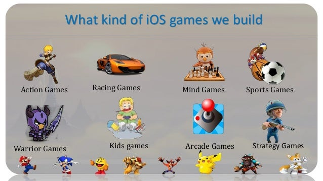 What kind of iOS games we build Kids gamesWarrior Games Action Games Racing Games Mind Games Arcade Games Sports Games Str...
