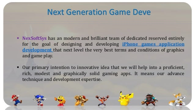 Next Generation Game Deve  NexSoftSys has an modern and brilliant team of dedicated reserved entirely for the goal of des...