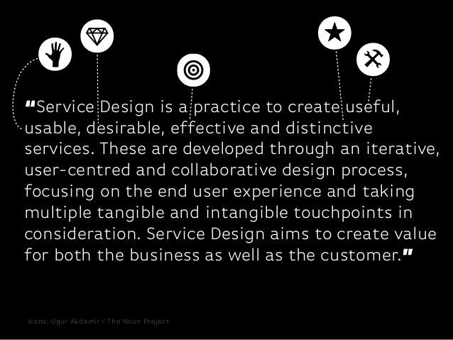 """""""Service Design is a practice to create useful,usable, desirable, effective and distinctiveservices. These are developed t..."""