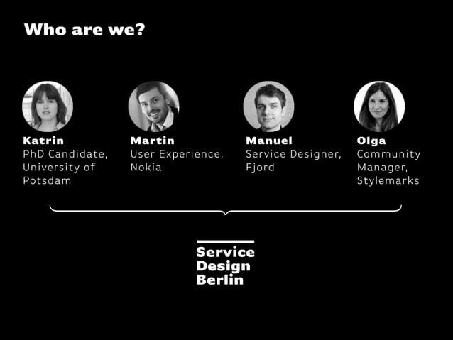 KatrinPhD Candidate,University ofPotsdamWho are we?ManuelService Designer,FjordOlgaCommunityManager,StylemarksMartinUser E...