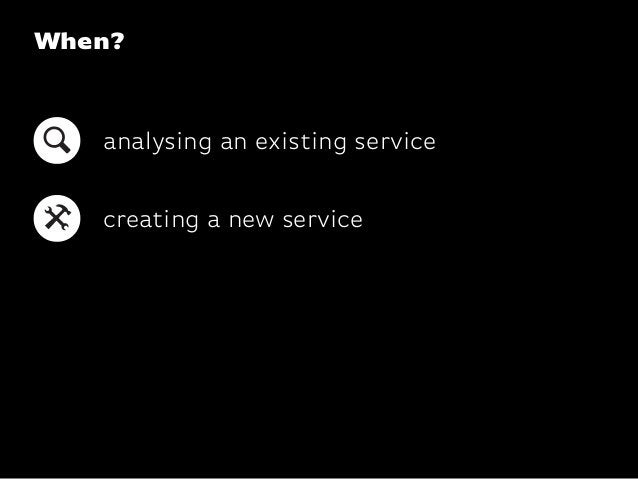 When?analysing an existing servicecreating a new service