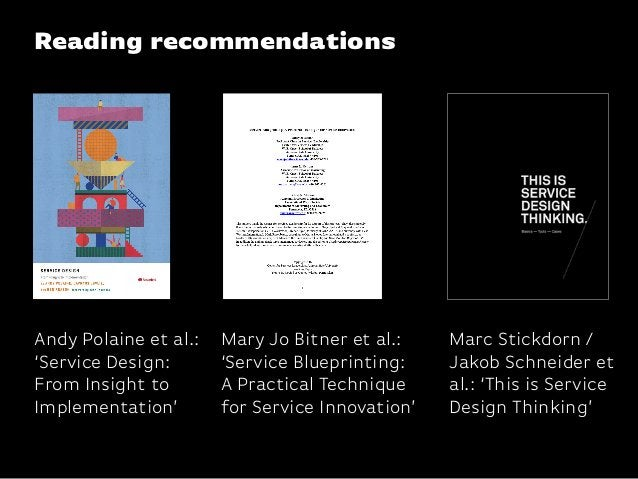 Reading recommendationsAndy Polaine et al.:'Service Design:From Insight toImplementation'Marc Stickdorn /Jakob Schneider e...