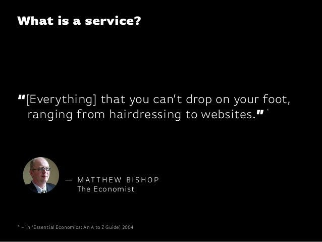 """""""[Everything] that you can't drop on your foot,ranging from hairdressing to websites.""""What is a service?— M AT T H E W B I..."""