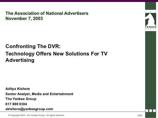 The Association of National AdvertisersNovember 7, 2003Confronting The DVR:Technology Offers New Solutions For TVAdvertisi...