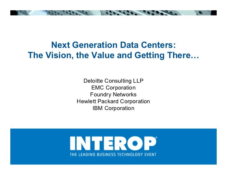 Next Generation Data Centers: The Vision, the Value and Getting There…               Deloitte Consulting LLP              ...