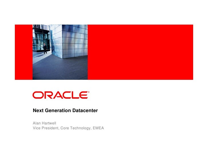 <Insert Picture Here>     Next Generation Datacenter  Alan Hartwell Vice President, Core Technology, EMEA