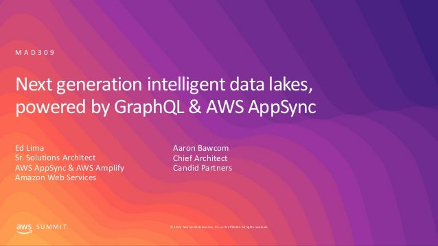 © 2019, Amazon Web Services, Inc. or its affiliates. All rights reserved.S U M M I T Next generation intelligent data lake...