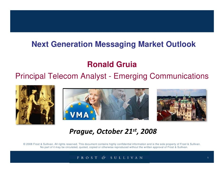 Next Generation Messaging Market Outlook Ronald Gruia Principal Telecom Analyst - Emerging Communications © 2008 Frost & S...