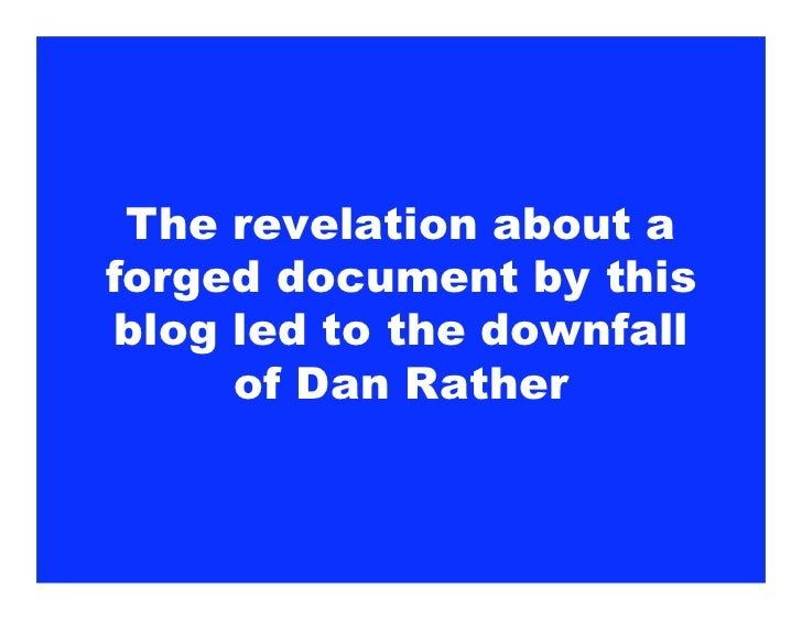 The revelation about a forged document by this  blog led to the downfall       of Dan Rather