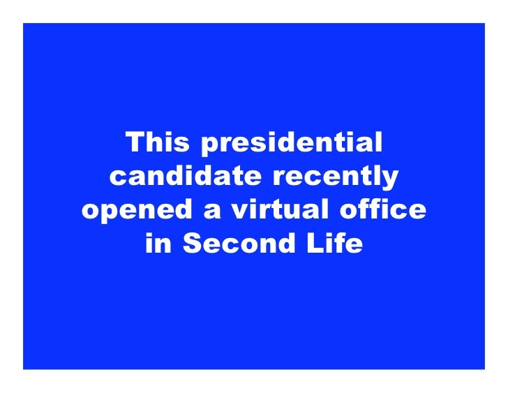 This presidential   candidate recently opened a virtual office     in Second Life