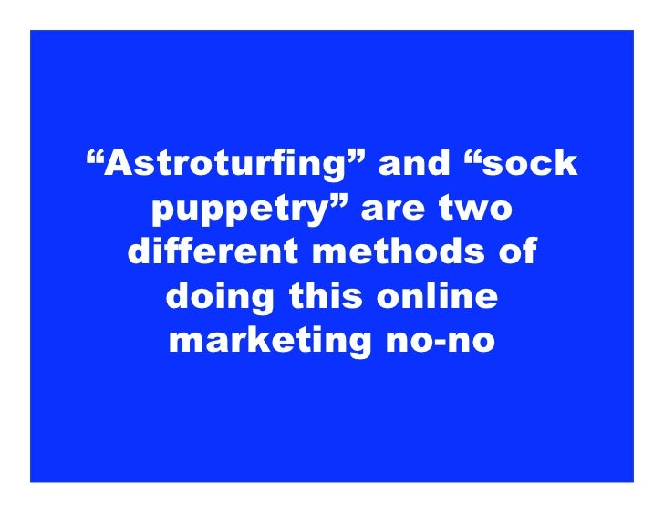 """""""Astroturfing"""" and """"sock    puppetry"""" are two   different methods of     doing this online     marketing no-no"""