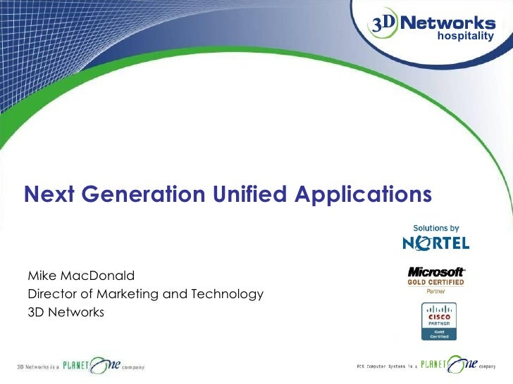 Mike MacDonald Director of Marketing and Technology 3D Networks Next Generation Unified Applications