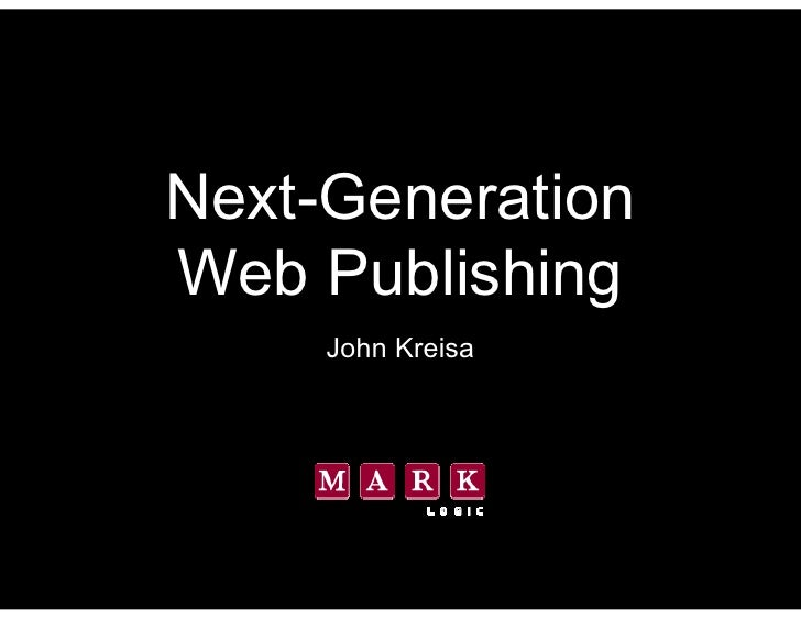 Next-Generation Web Publishing      John Kreisa