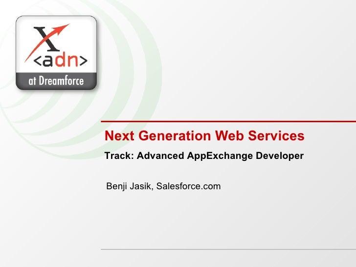 Next Generation Web Services Benji Jasik, Salesforce.com Track: Advanced AppExchange Developer