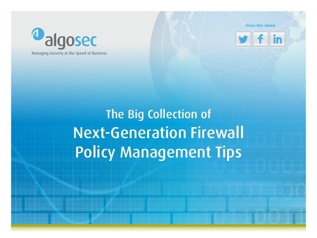 The Big Collection of Next-Generation Firewall Policy Management Tips Share this eBook