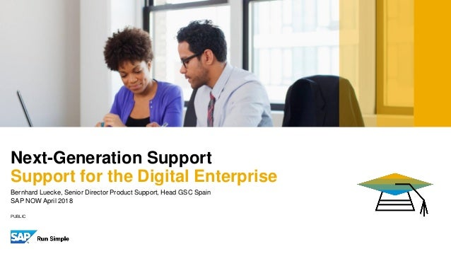 PUBLIC Bernhard Luecke, Senior Director Product Support, Head GSC Spain SAP NOW April 2018 Next-Generation Support Support...