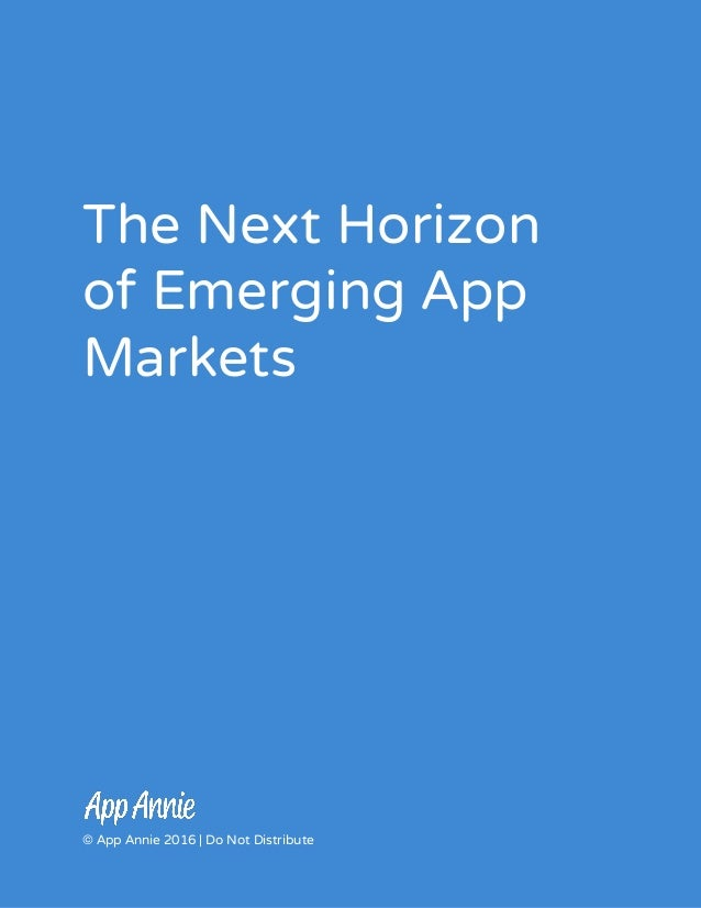 The Next Horizon of Emerging App Markets     © App Annie 2016 | Do Not Distribute