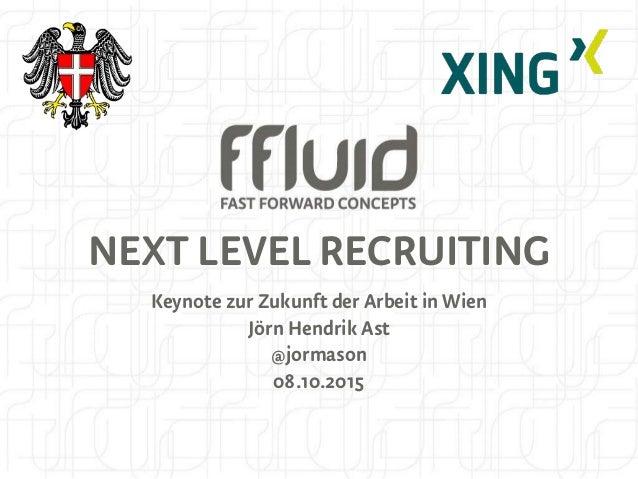 NEXT LEVEL RECRUITING Keynote zur Zukunft der Arbeit in Wien Jörn Hendrik Ast @jormason 08.10.2015