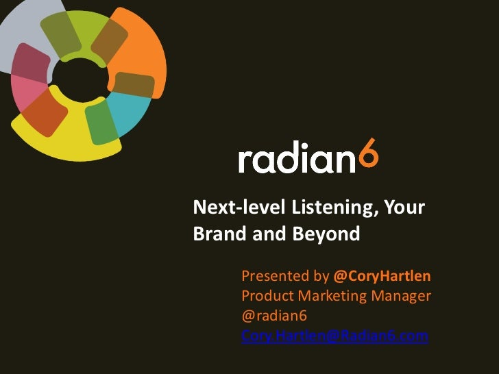 Next-level Listening, YourBrand and Beyond     Presented by @CoryHartlen     Product Marketing Manager     @radian6     Co...