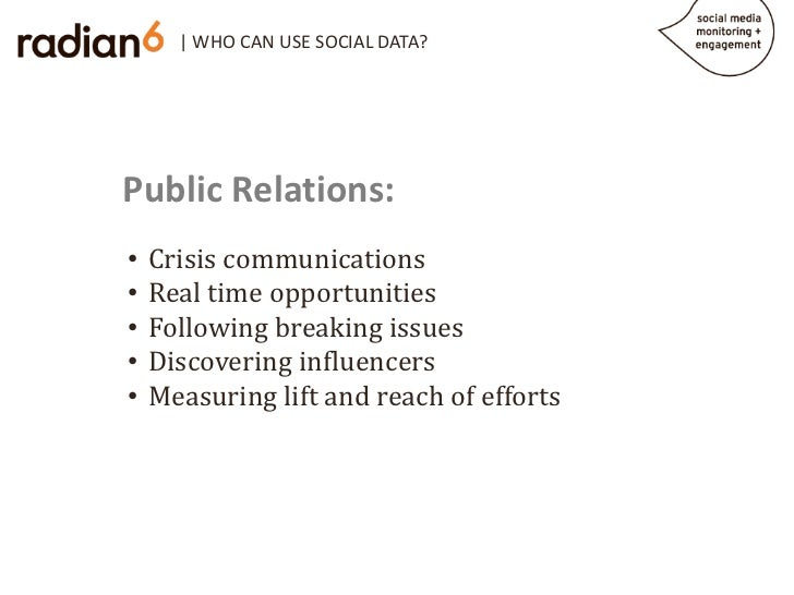 | WHO CAN USE SOCIAL DATA?Public Relations:    Crisis communications    Real time opportunities•    Following breaking iss...