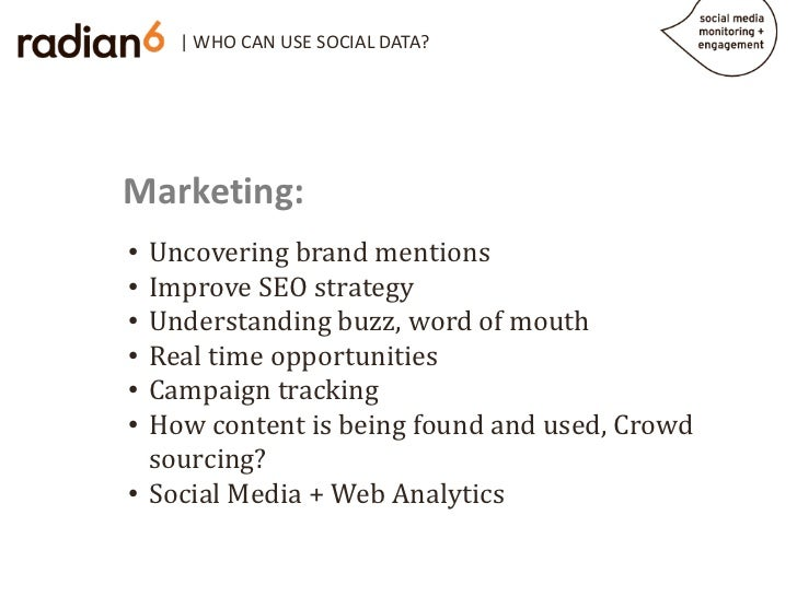 | WHO CAN USE SOCIAL DATA?Marketing:  Uncovering brand mentions  Improve SEO strategy•  Understanding buzz, word of mouth•...