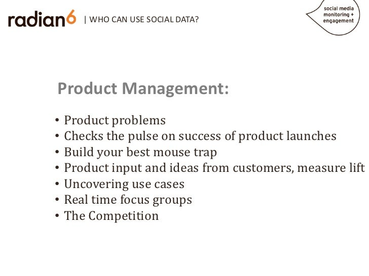 | WHO CAN USE SOCIAL DATA?Product Management:    Product problems    Checks the pulse on success of product launches•    B...