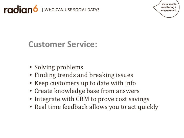 | WHO CAN USE SOCIAL DATA?Customer Service:    Solving problems    Finding trends and breaking issues•    Keep customers u...