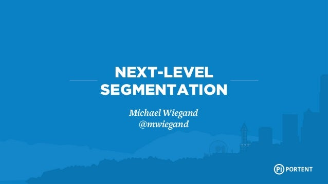 NEXT-LEVEL SEGMENTATION The leading interactive internet marketing agency Michael Wiegand @mwiegand  | 28