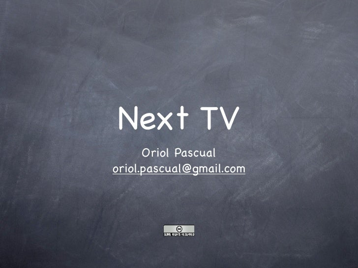 Next TV       Oriol Pascual oriol.pascual@gmail.com