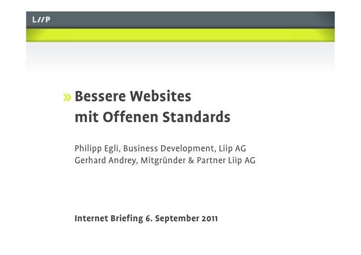 !   Bessere Websites mit Offenen Standards Philipp Egli, Business Development, Liip AG Gerhard Andrey, Mitgründer & Partne...