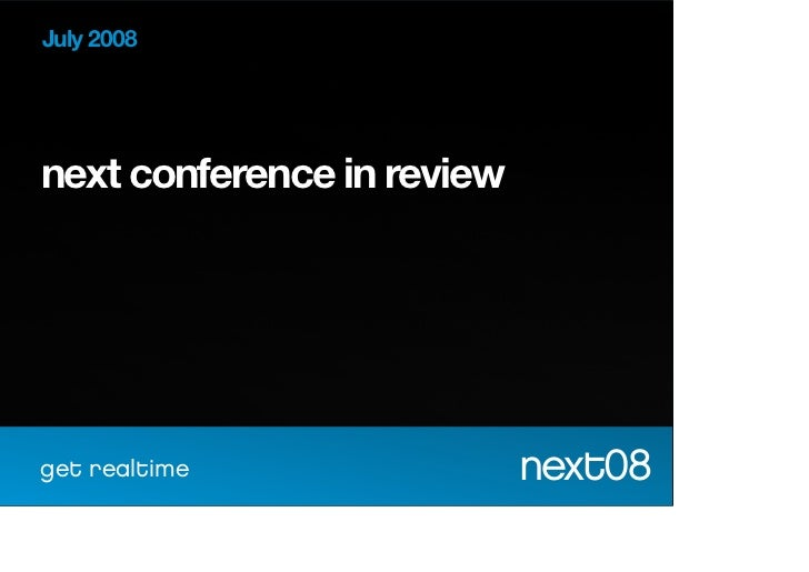July 2008       next conference in review           get realtime              next08